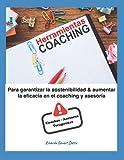 Herramientas Coaching: Para garantizar la sostenibilidad & aumentar la eficacia en el coaching y asesoría